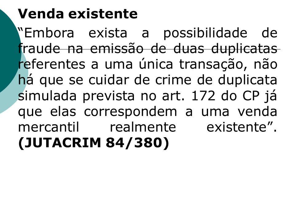 Venda existente Embora exista a possibilidade de fraude na emissão de duas duplicatas referentes a uma única transação, não há que se cuidar de crime