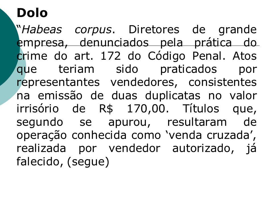 Dolo Habeas corpus. Diretores de grande empresa, denunciados pela prática do crime do art. 172 do Código Penal. Atos que teriam sido praticados por re
