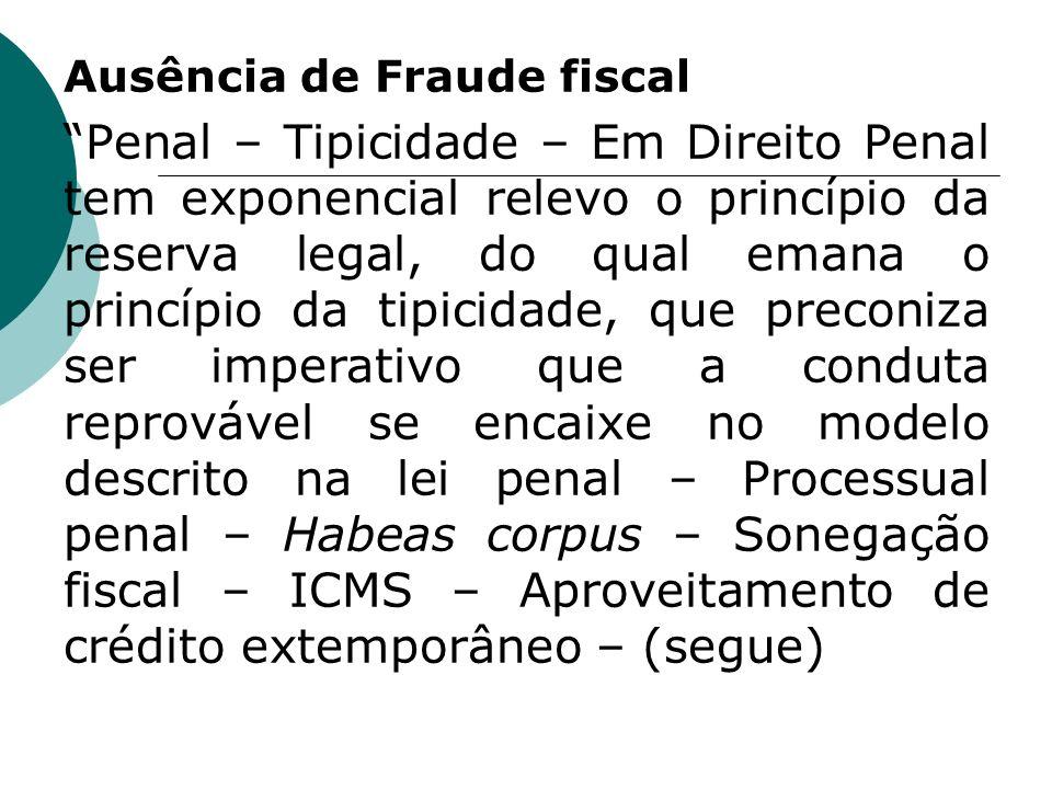 Ausência de Fraude fiscal Penal – Tipicidade – Em Direito Penal tem exponencial relevo o princípio da reserva legal, do qual emana o princípio da tipi