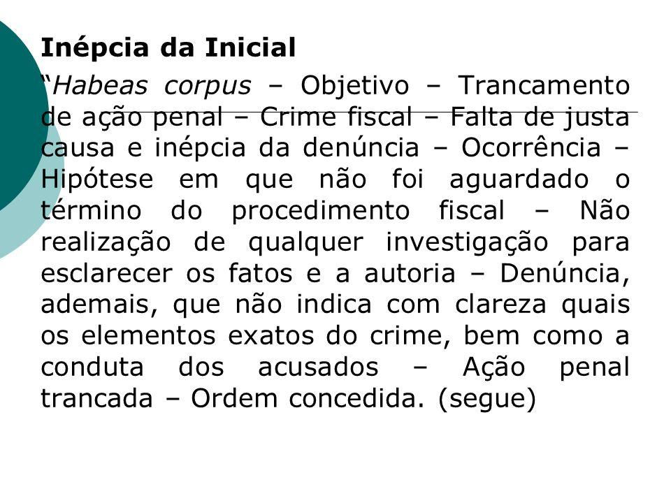 Inépcia da Inicial Habeas corpus – Objetivo – Trancamento de ação penal – Crime fiscal – Falta de justa causa e inépcia da denúncia – Ocorrência – Hip