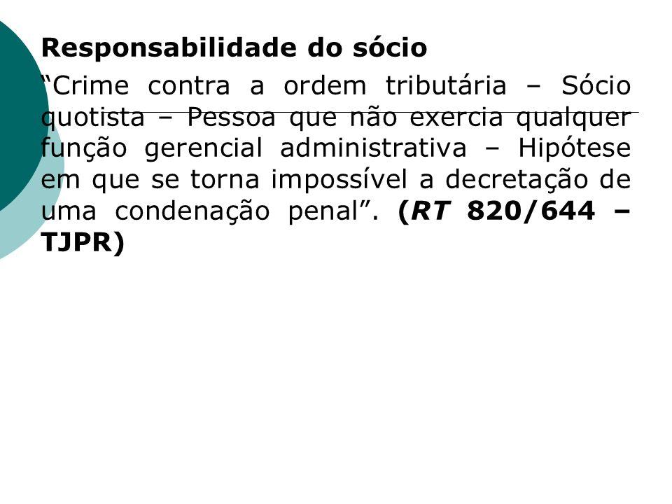 Responsabilidade do sócio Crime contra a ordem tributária – Sócio quotista – Pessoa que não exercia qualquer função gerencial administrativa – Hipótes