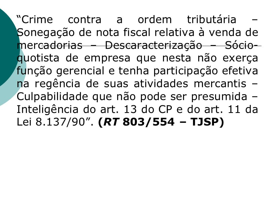 Crime contra a ordem tributária – Sonegação de nota fiscal relativa à venda de mercadorias – Descaracterização – Sócio- quotista de empresa que nesta