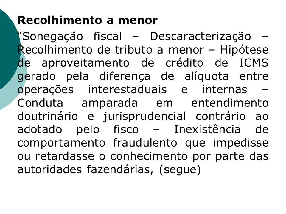 Recolhimento a menor Sonegação fiscal – Descaracterização – Recolhimento de tributo a menor – Hipótese de aproveitamento de crédito de ICMS gerado pel
