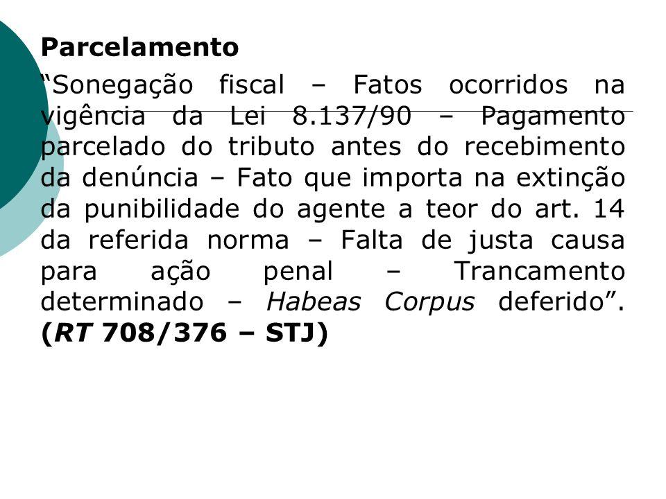 Parcelamento Sonegação fiscal – Fatos ocorridos na vigência da Lei 8.137/90 – Pagamento parcelado do tributo antes do recebimento da denúncia – Fato q