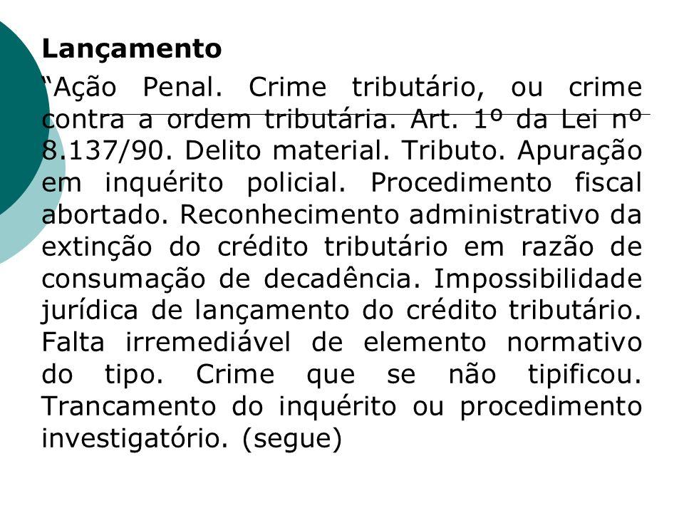 Lançamento Ação Penal. Crime tributário, ou crime contra a ordem tributária. Art. 1º da Lei nº 8.137/90. Delito material. Tributo. Apuração em inquéri