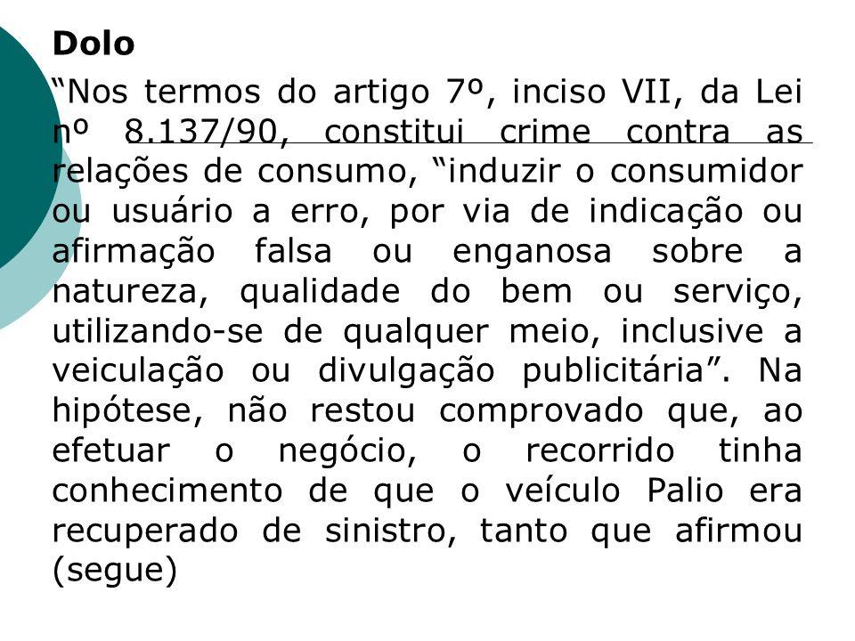 Dolo Nos termos do artigo 7º, inciso VII, da Lei nº 8.137/90, constitui crime contra as relações de consumo, induzir o consumidor ou usuário a erro, p