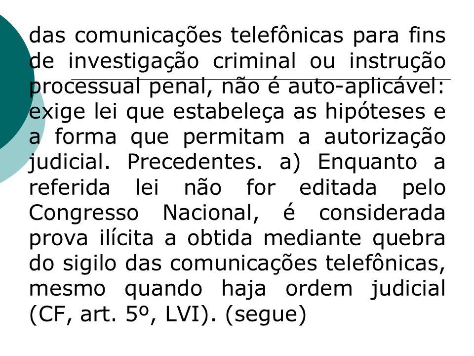 das comunicações telefônicas para fins de investigação criminal ou instrução processual penal, não é auto-aplicável: exige lei que estabeleça as hipót