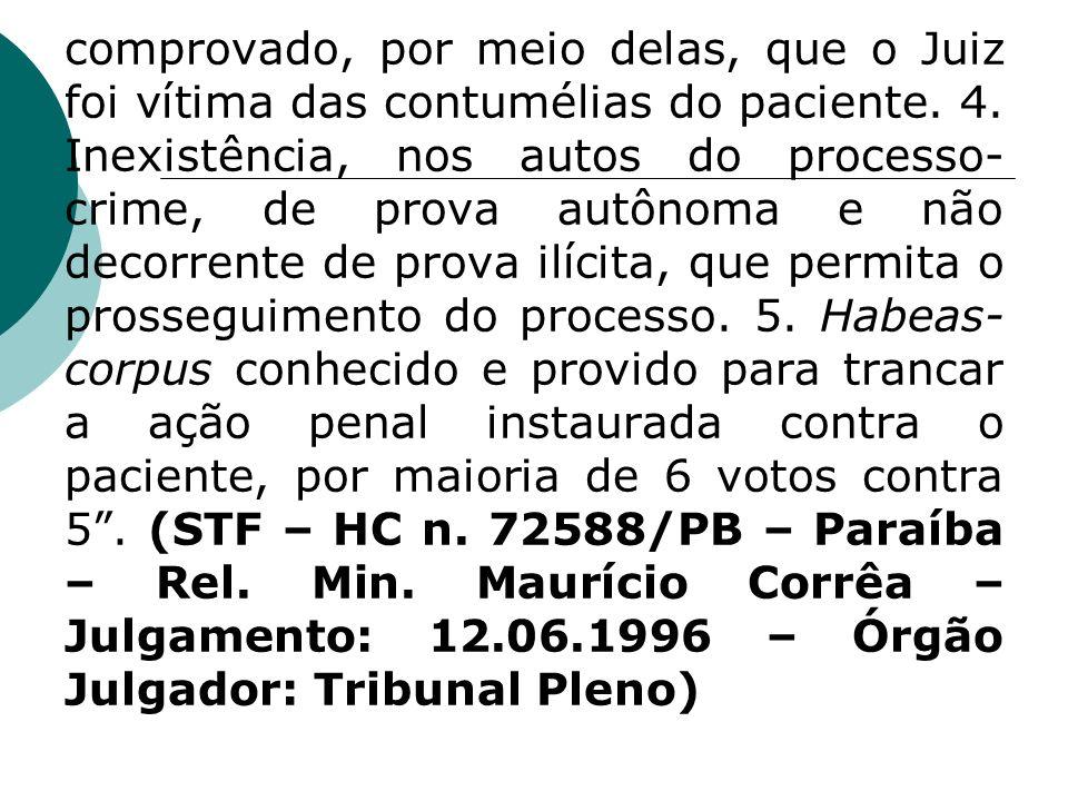 comprovado, por meio delas, que o Juiz foi vítima das contumélias do paciente. 4. Inexistência, nos autos do processo- crime, de prova autônoma e não
