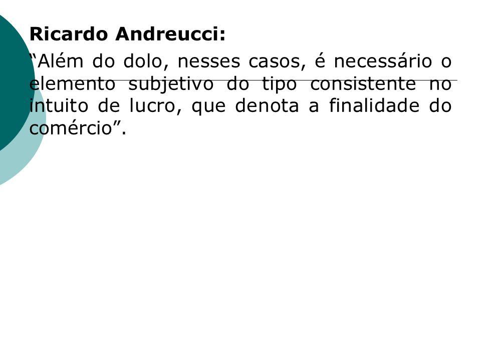 Ricardo Andreucci: Além do dolo, nesses casos, é necessário o elemento subjetivo do tipo consistente no intuito de lucro, que denota a finalidade do c