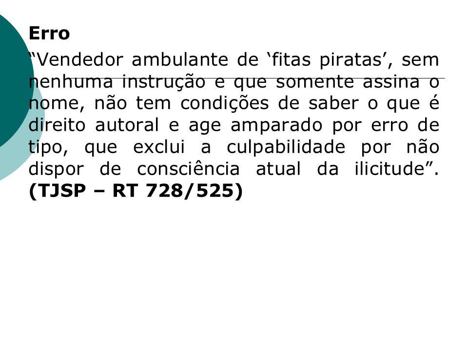 Erro Vendedor ambulante de fitas piratas, sem nenhuma instrução e que somente assina o nome, não tem condições de saber o que é direito autoral e age