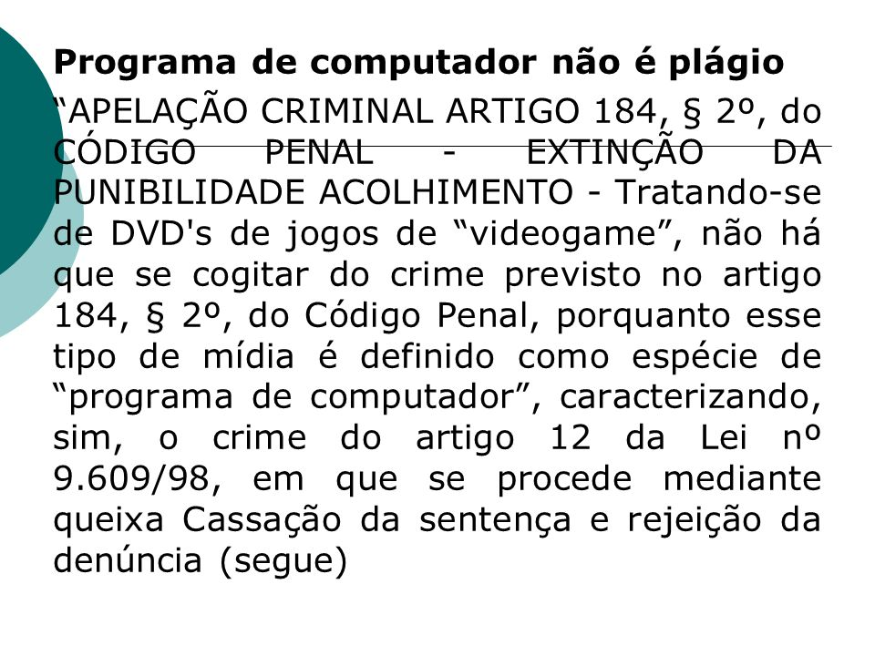 Programa de computador não é plágio APELAÇÃO CRIMINAL ARTIGO 184, § 2º, do CÓDIGO PENAL - EXTINÇÃO DA PUNIBILIDADE ACOLHIMENTO - Tratando-se de DVD's