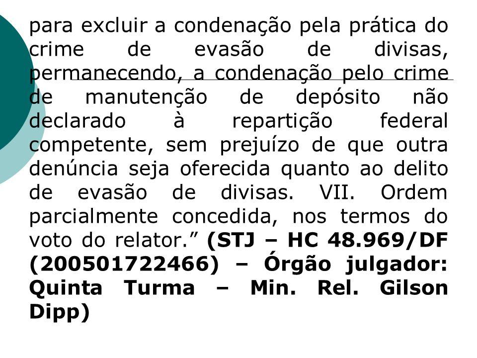 para excluir a condenação pela prática do crime de evasão de divisas, permanecendo, a condenação pelo crime de manutenção de depósito não declarado à