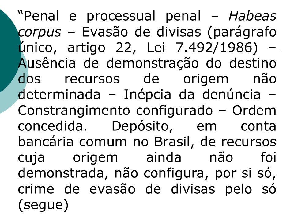 Penal e processual penal – Habeas corpus – Evasão de divisas (parágrafo único, artigo 22, Lei 7.492/1986) – Ausência de demonstração do destino dos re