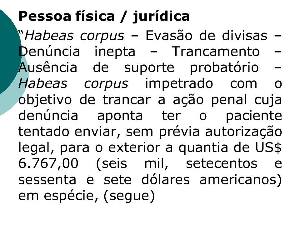 Pessoa física / jurídica Habeas corpus – Evasão de divisas – Denúncia inepta – Trancamento – Ausência de suporte probatório – Habeas corpus impetrado