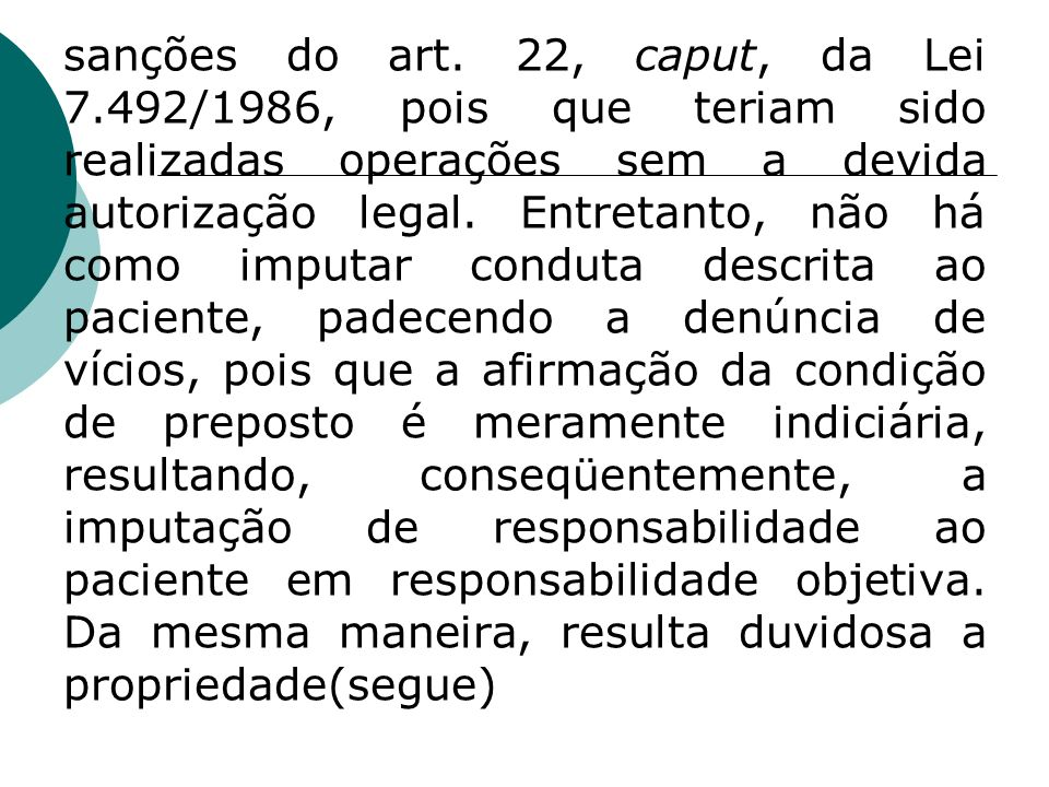 sanções do art. 22, caput, da Lei 7.492/1986, pois que teriam sido realizadas operações sem a devida autorização legal. Entretanto, não há como imputa