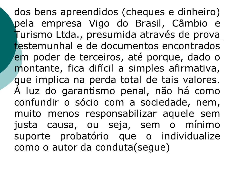 dos bens apreendidos (cheques e dinheiro) pela empresa Vigo do Brasil, Câmbio e Turismo Ltda., presumida através de prova testemunhal e de documentos