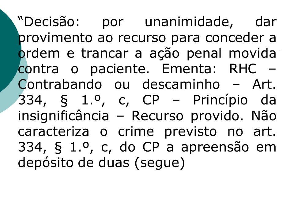 Decisão: por unanimidade, dar provimento ao recurso para conceder a ordem e trancar a ação penal movida contra o paciente. Ementa: RHC – Contrabando o