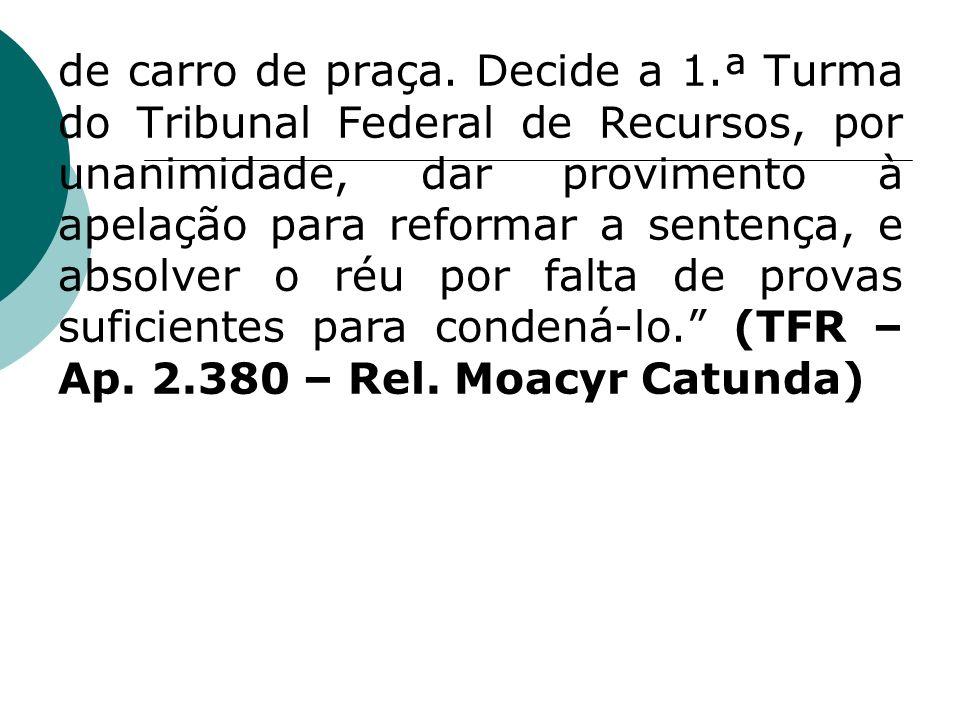 de carro de praça. Decide a 1.ª Turma do Tribunal Federal de Recursos, por unanimidade, dar provimento à apelação para reformar a sentença, e absolver