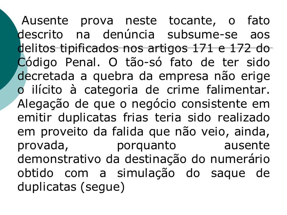 Ausente prova neste tocante, o fato descrito na denúncia subsume-se aos delitos tipificados nos artigos 171 e 172 do Código Penal. O tão-só fato de te