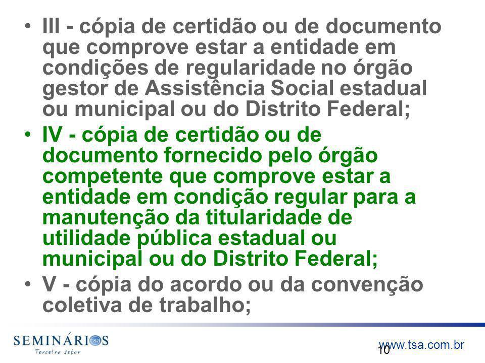 www.tsa.com.br III - cópia de certidão ou de documento que comprove estar a entidade em condições de regularidade no órgão gestor de Assistência Socia