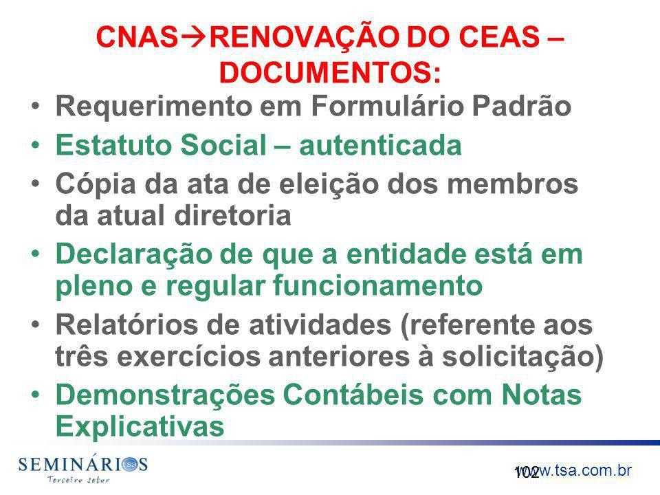 www.tsa.com.br CNAS RENOVAÇÃO DO CEAS – DOCUMENTOS: Requerimento em Formulário Padrão Estatuto Social – autenticada Cópia da ata de eleição dos membro