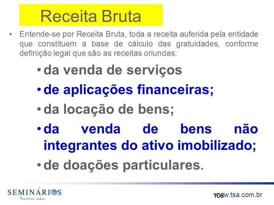 www.tsa.com.br Receita Bruta Entende-se por Receita Bruta, toda a receita auferida pela entidade que constituem a base de cálculo das gratuidades, con