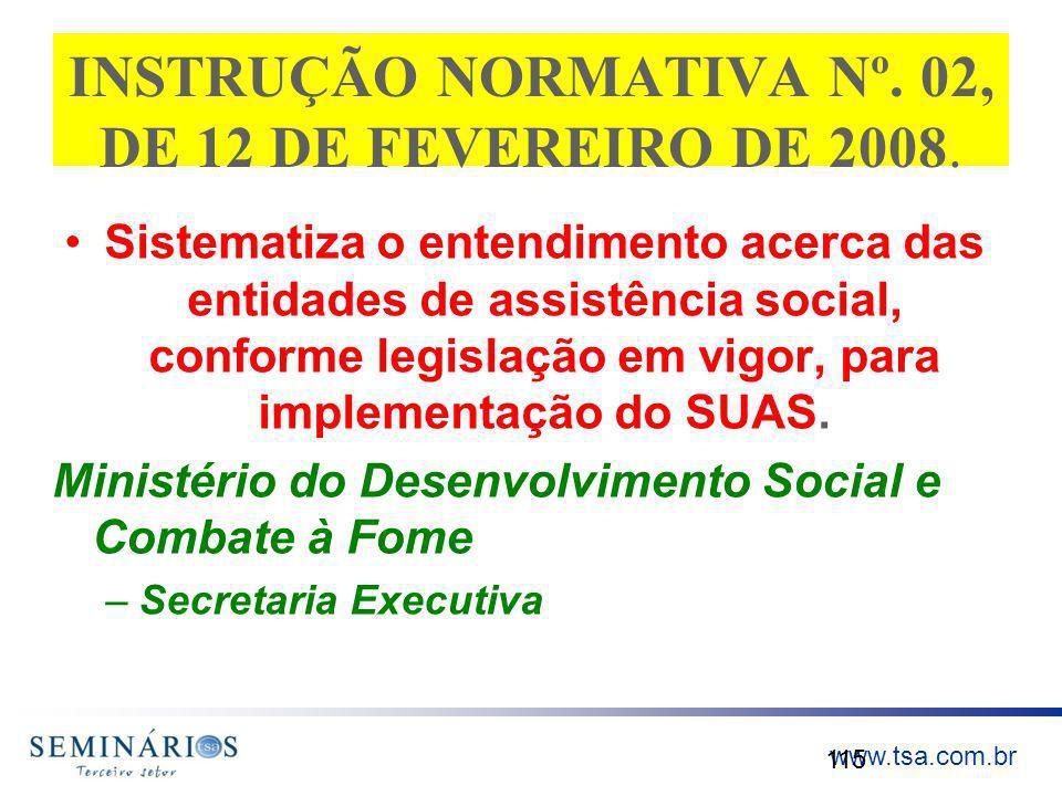 www.tsa.com.br INSTRUÇÃO NORMATIVA Nº. 02, DE 12 DE FEVEREIRO DE 2008. Sistematiza o entendimento acerca das entidades de assistência social, conforme