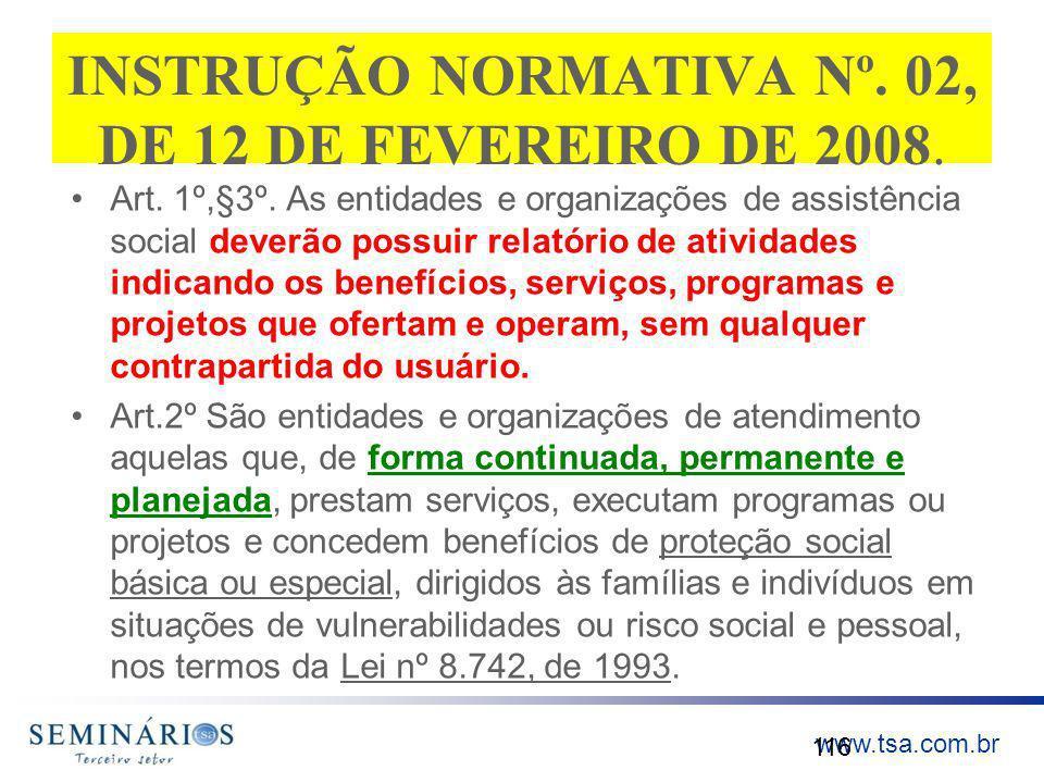 www.tsa.com.br INSTRUÇÃO NORMATIVA Nº. 02, DE 12 DE FEVEREIRO DE 2008. Art. 1º,§3º. As entidades e organizações de assistência social deverão possuir