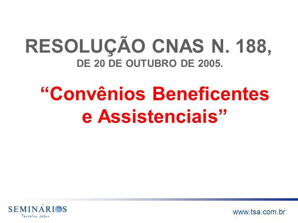 www.tsa.com.br RESOLUÇÃO CNAS N. 188, DE 20 DE OUTUBRO DE 2005. Convênios Beneficentes e Assistenciais