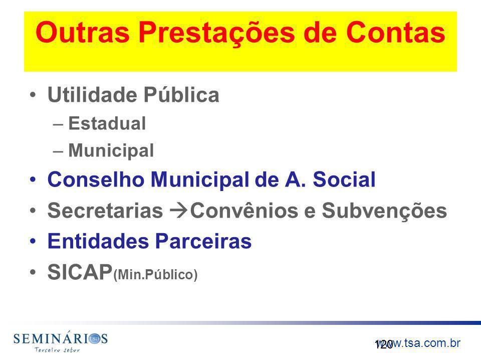 www.tsa.com.br Outras Prestações de Contas Utilidade Pública –Estadual –Municipal Conselho Municipal de A. Social Secretarias Convênios e Subvenções E