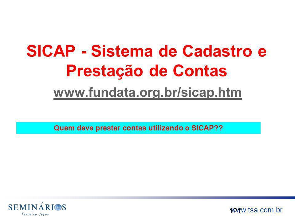 www.tsa.com.br SICAP - Sistema de Cadastro e Prestação de Contas www.fundata.org.br/sicap.htm 121 Quem deve prestar contas utilizando o SICAP??