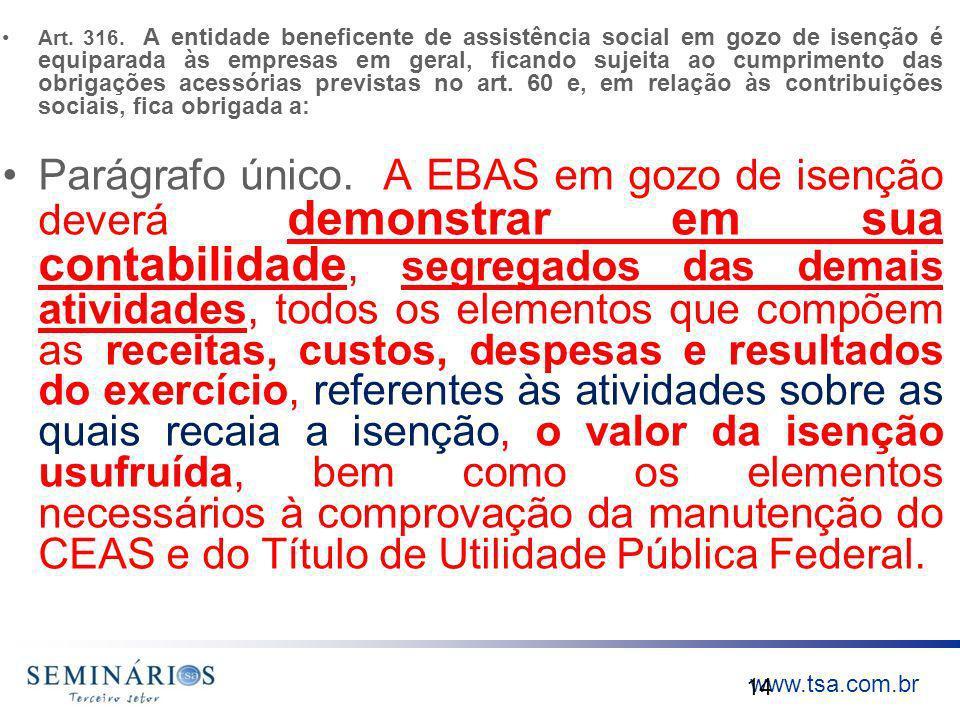 www.tsa.com.br Art. 316. A entidade beneficente de assistência social em gozo de isenção é equiparada às empresas em geral, ficando sujeita ao cumprim