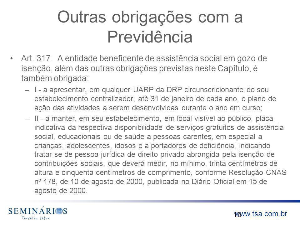 www.tsa.com.br Outras obrigações com a Previdência Art. 317. A entidade beneficente de assistência social em gozo de isenção, além das outras obrigaçõ