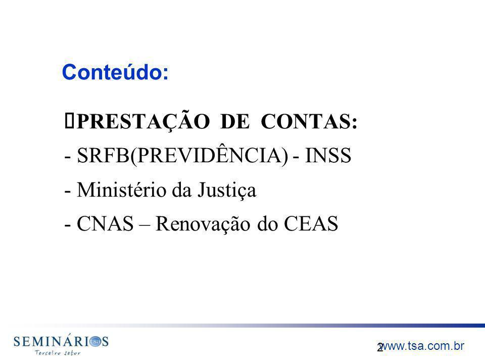 www.tsa.com.br Conteúdo: 2 PRESTAÇÃO DE CONTAS: - SRFB(PREVIDÊNCIA) - INSS - Ministério da Justiça - CNAS – Renovação do CEAS