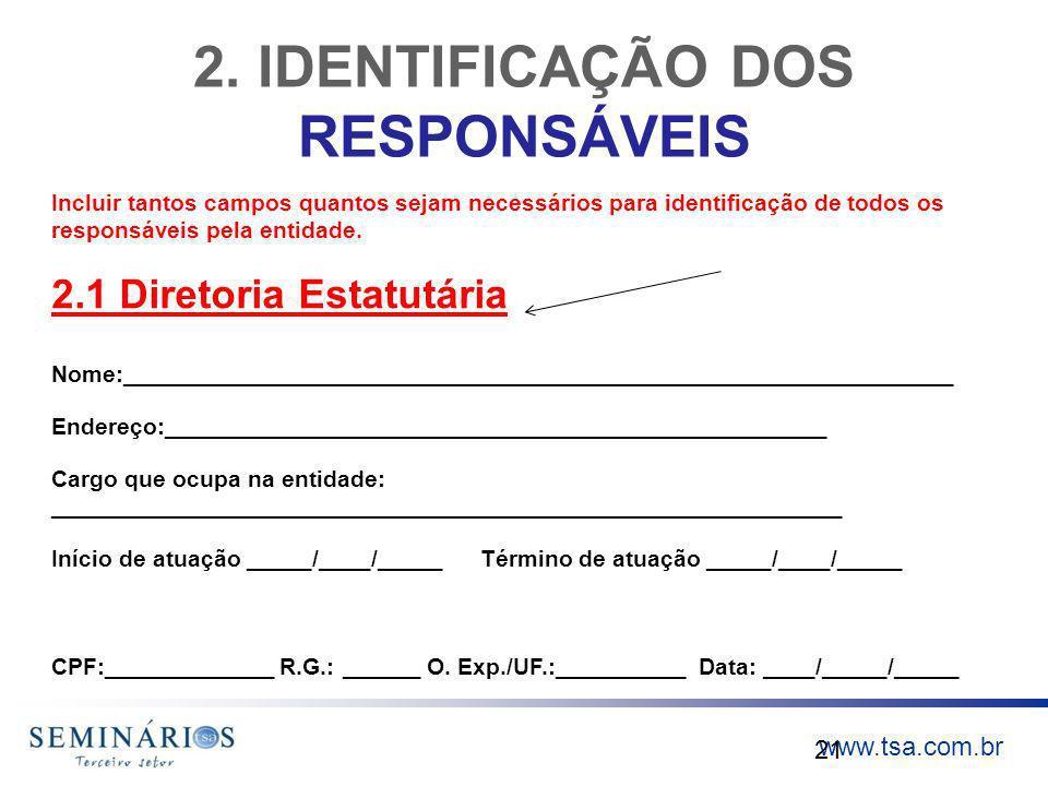 www.tsa.com.br 2. IDENTIFICAÇÃO DOS RESPONSÁVEIS 21 Incluir tantos campos quantos sejam necessários para identificação de todos os responsáveis pela e