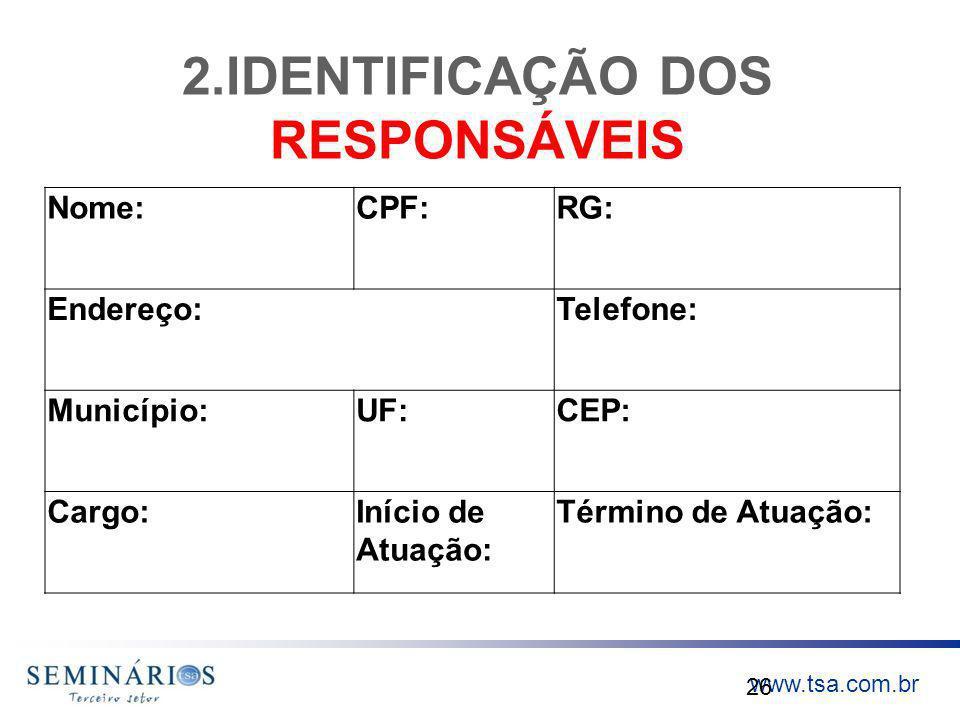 www.tsa.com.br 2.IDENTIFICAÇÃO DOS RESPONSÁVEIS 26 Nome:CPF:RG: Endereço:Telefone: Município:UF:CEP: Cargo:Início de Atuação: Término de Atuação: