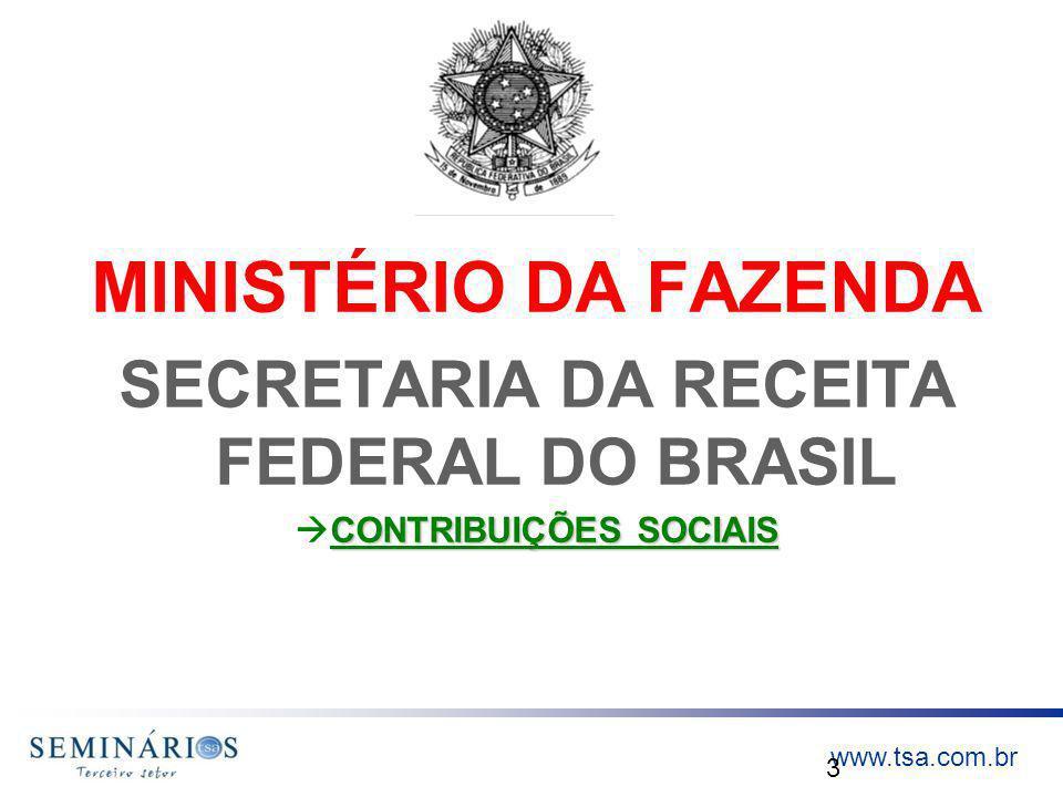 www.tsa.com.br MINISTÉRIO DA FAZENDA SECRETARIA DA RECEITA FEDERAL DO BRASIL CONTRIBUIÇÕES SOCIAIS 3