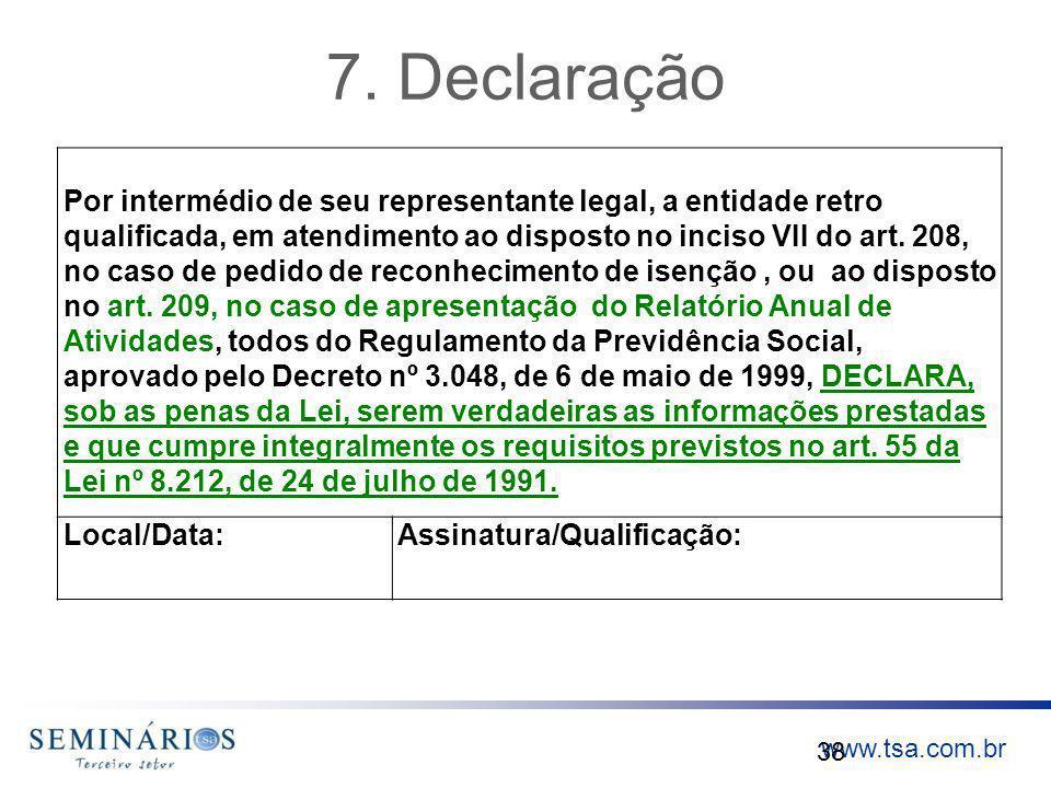 www.tsa.com.br 7. Declaração 38 Por intermédio de seu representante legal, a entidade retro qualificada, em atendimento ao disposto no inciso VII do a