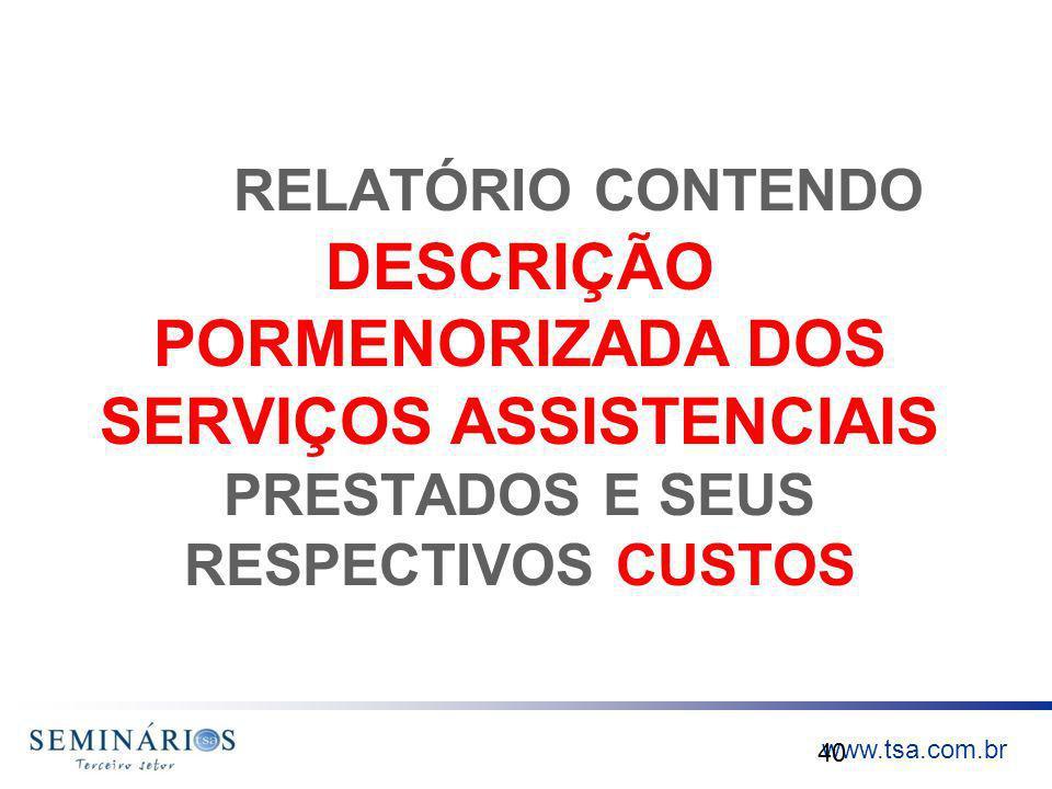 www.tsa.com.br RELATÓRIO CONTENDO DESCRIÇÃO PORMENORIZADA DOS SERVIÇOS ASSISTENCIAIS PRESTADOS E SEUS RESPECTIVOS CUSTOS 40