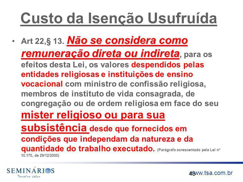www.tsa.com.br Custo da Isenção Usufruída Não se considera como remuneração direta ou indiretaArt 22,§ 13. Não se considera como remuneração direta ou