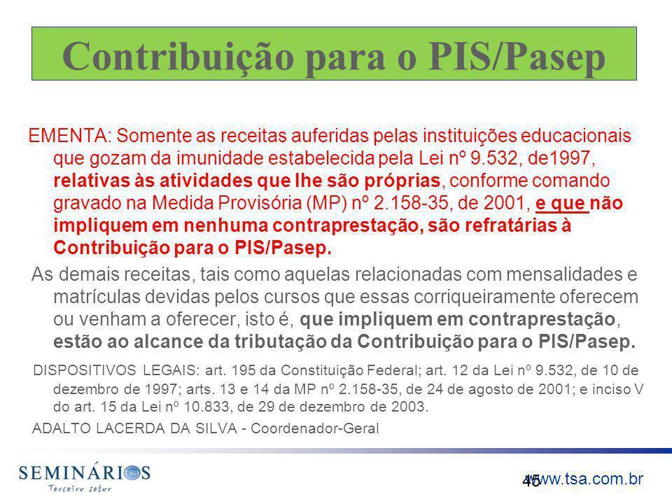www.tsa.com.br Contribuição para o PIS/Pasep EMENTA: Somente as receitas auferidas pelas instituições educacionais que gozam da imunidade estabelecida