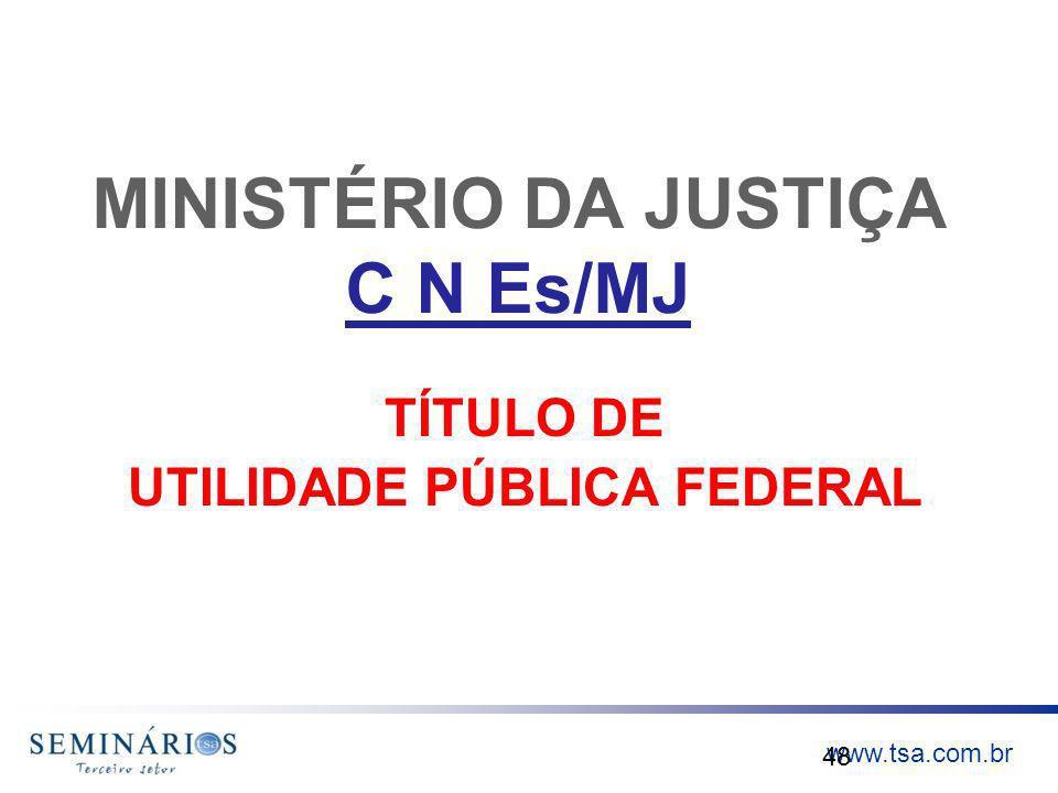 www.tsa.com.br MINISTÉRIO DA JUSTIÇA C N Es/MJ TÍTULO DE UTILIDADE PÚBLICA FEDERAL 48