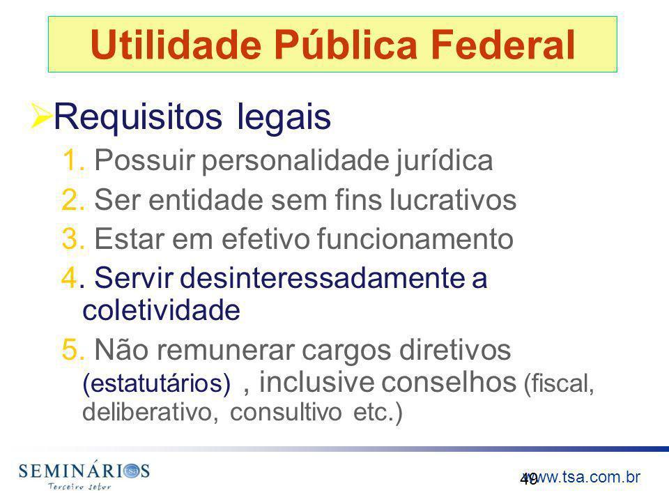 www.tsa.com.br Utilidade Pública Federal Requisitos legais 1. Possuir personalidade jurídica 2. Ser entidade sem fins lucrativos 3. Estar em efetivo f