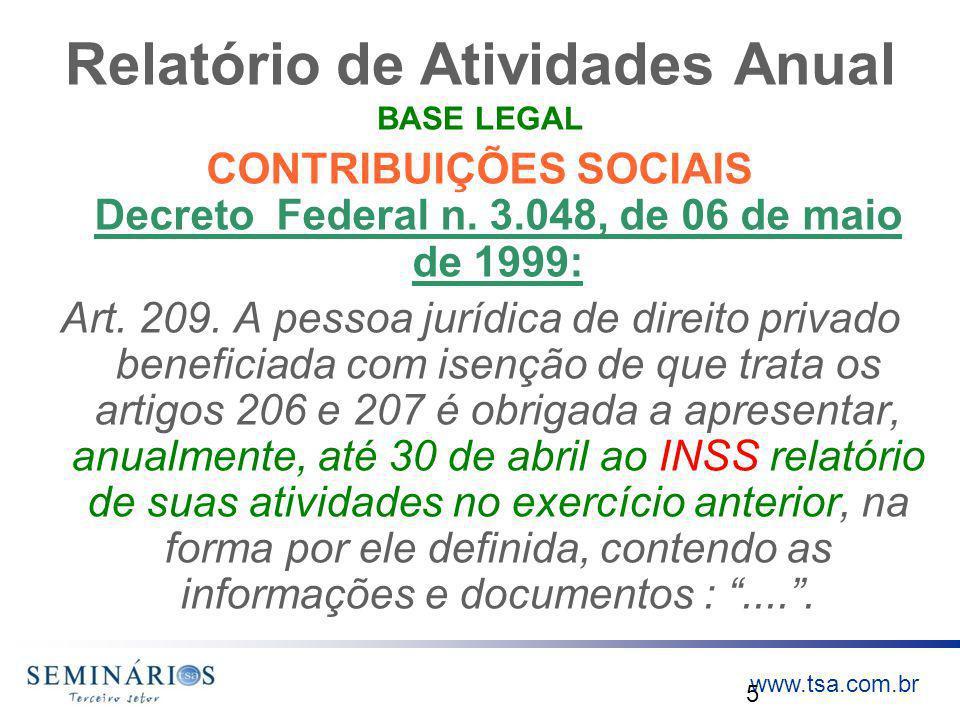 www.tsa.com.br Relatório de Atividades Anual BASE LEGAL CONTRIBUIÇÕES SOCIAIS Decreto Federal n. 3.048, de 06 de maio de 1999: Art. 209. A pessoa jurí