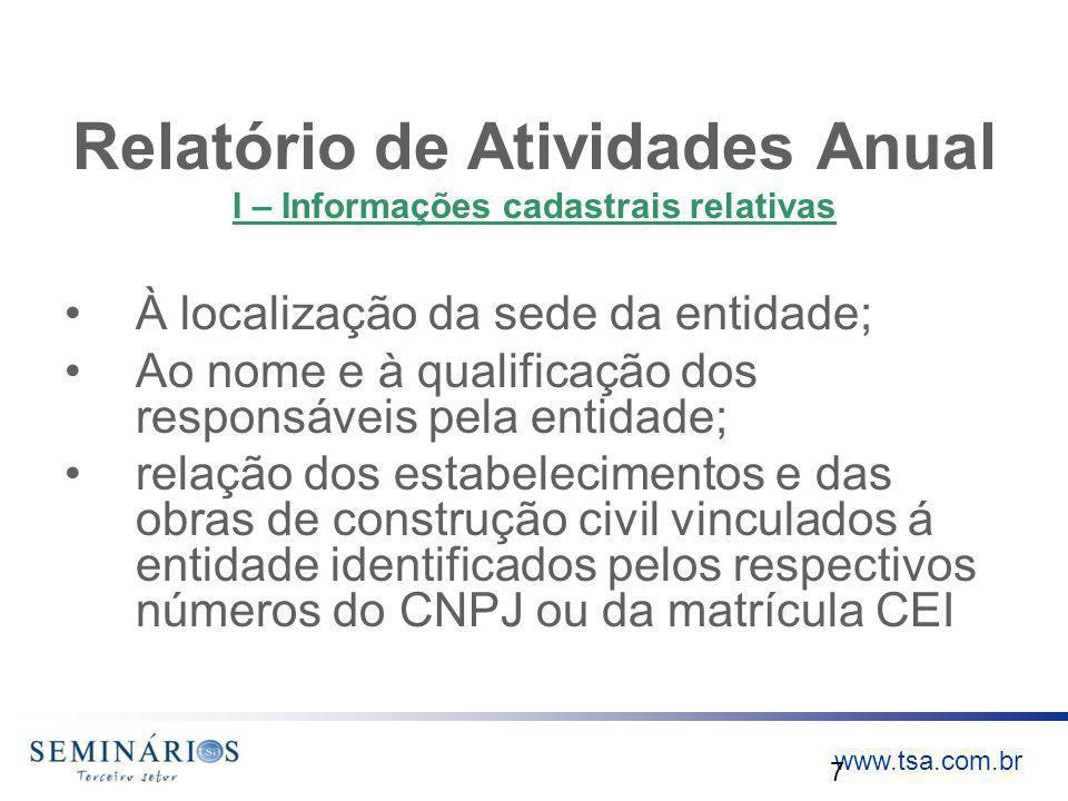www.tsa.com.br Relatório de Atividades Anual I – Informações cadastrais relativas À localização da sede da entidade; Ao nome e à qualificação dos resp