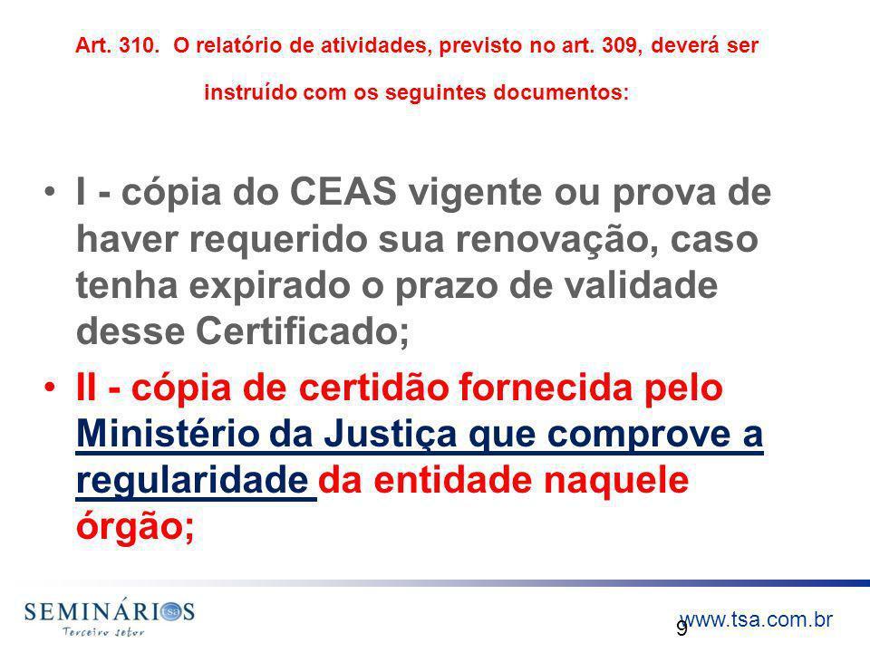 www.tsa.com.br Art. 310. O relatório de atividades, previsto no art. 309, deverá ser instruído com os seguintes documentos: I - cópia do CEAS vigente