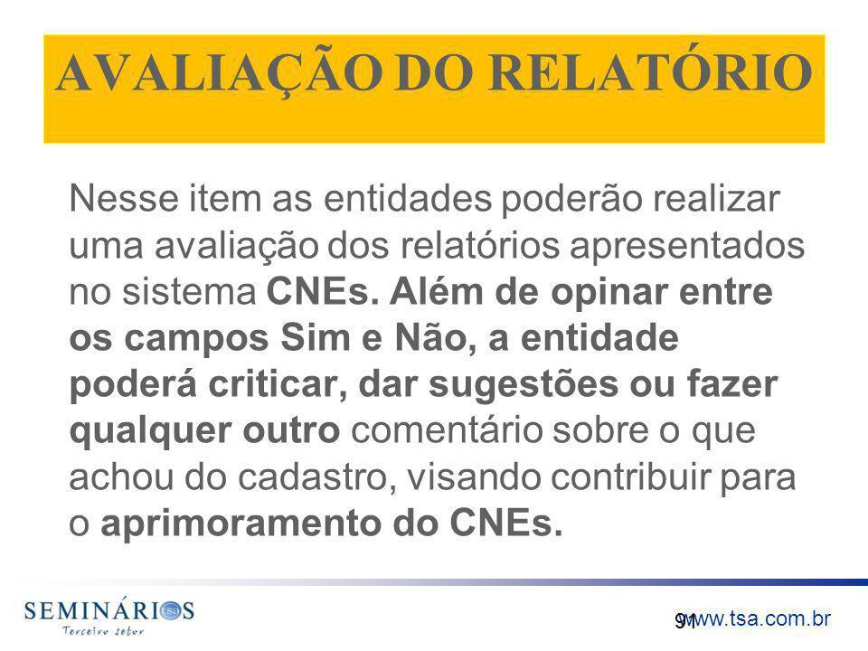 www.tsa.com.br AVALIAÇÃO DO RELATÓRIO Nesse item as entidades poderão realizar uma avaliação dos relatórios apresentados no sistema CNEs. Além de opin
