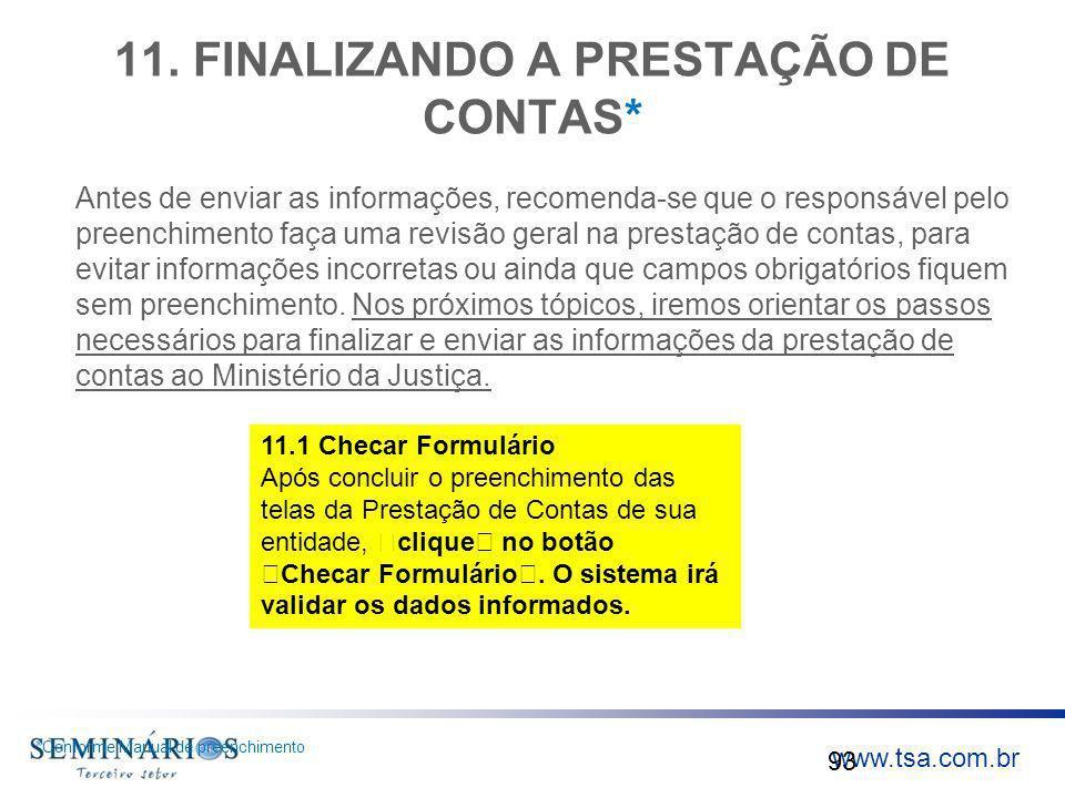 www.tsa.com.br 11. FINALIZANDO A PRESTAÇÃO DE CONTAS* Antes de enviar as informações, recomenda-se que o responsável pelo preenchimento faça uma revis