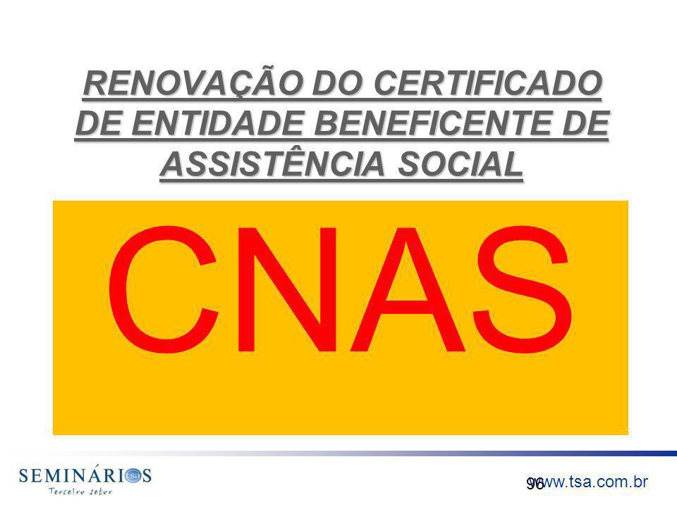 www.tsa.com.br RENOVAÇÃO DO CERTIFICADO DE ENTIDADE BENEFICENTE DE ASSISTÊNCIA SOCIAL CNAS 96