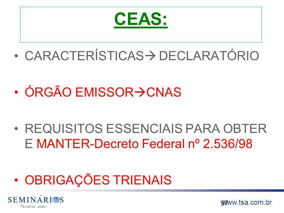 www.tsa.com.br CEAS: CARACTERÍSTICAS DECLARATÓRIO ÓRGÃO EMISSOR CNAS REQUISITOS ESSENCIAIS PARA OBTER E MANTER-Decreto Federal nº 2.536/98 OBRIGAÇÕES